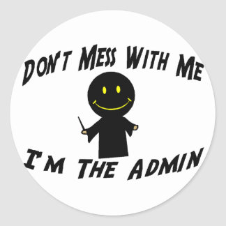 Don't Mess With Me I'm The Admin Classic Round Sticker