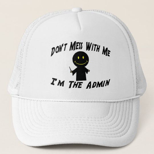 Don't Mess With Me I'm The Admin Trucker Hat