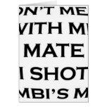 dont mess with me mate i shot bambi's mum cards