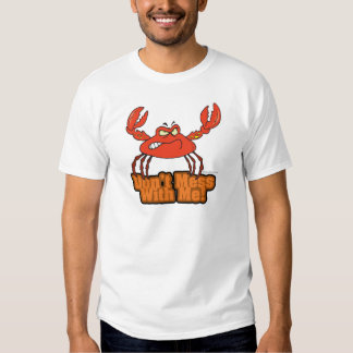 dont mess with me mean crab T-Shirt