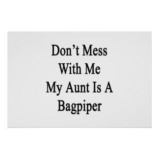 Don't Mess With Me My Aunt Is A Bagpiper Poster