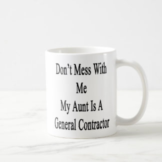 Don't Mess With Me My Aunt Is A General Contractor Coffee Mug