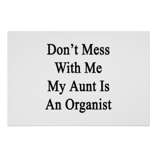Don't Mess With Me My Aunt Is An Organist Poster