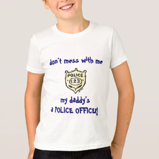 don't mess with me, my daddy's a... T-Shirt