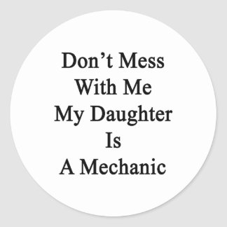 Don't Mess With Me My Daughter Is A Mechanic Classic Round Sticker