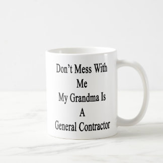 Don't Mess With Me My Grandma Is A General Contrac Coffee Mug