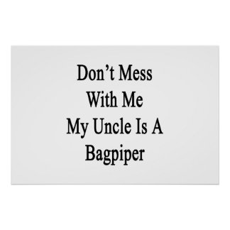 Don't Mess With Me My Uncle Is A Bagpiper Poster