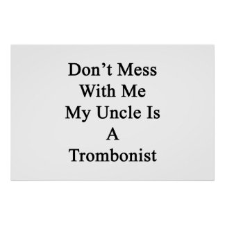 Don't Mess With Me My Uncle Is A Trombonist Poster