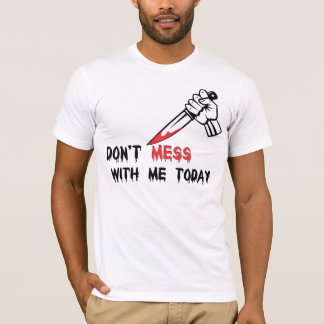 Don't mess with me T-Shirt