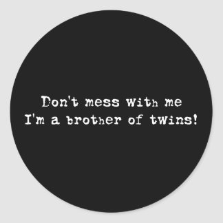 Don't Mess WIth Me Twin Brother Classic Round Sticker