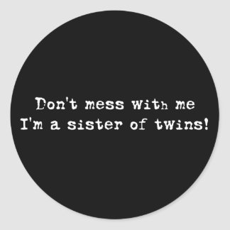 Don't Mess WIth Me Twin Sister Classic Round Sticker