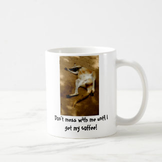 Don't mess with me until I get my coffee Classic White Coffee Mug