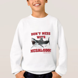 Don't Mess WIth Megalodon! Sweatshirt