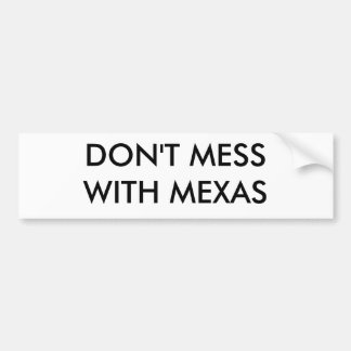 DON'T MESS WITH MEXAS BUMPER STICKER