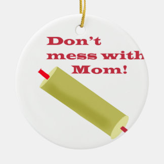Don't Mess with Mom Ceramic Ornament