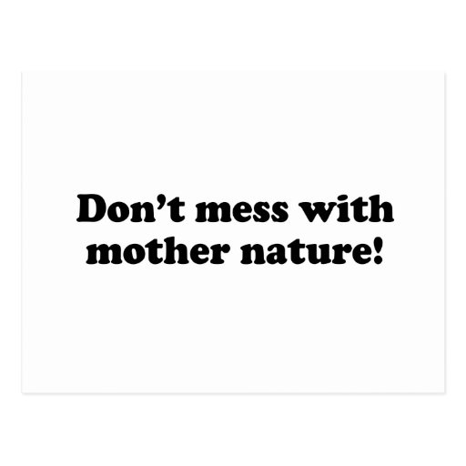 DON'T MESS WITH MOTHER NATURE POST CARD