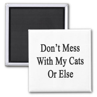 Don't Mess With My Cats Or Else 2 Inch Square Magnet