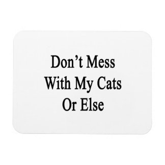 Don't Mess With My Cats Or Else Rectangular Photo Magnet