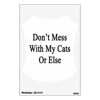 Don't Mess With My Cats Or Else Wall Sticker