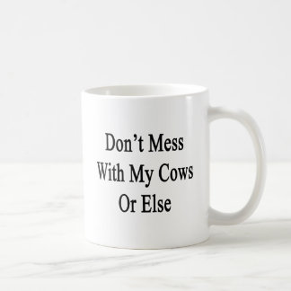 Don't Mess With My Cows Or Else Coffee Mug