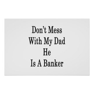 Don't Mess With My Dad He Is A Banker Poster