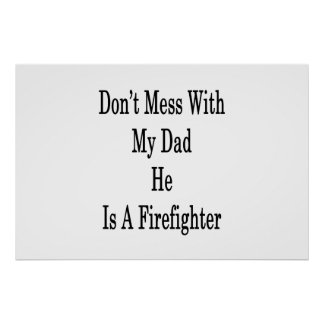 Don't Mess With My Dad He Is A Firefighter Poster