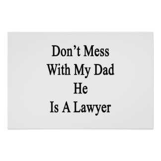 Don't Mess With My Dad He Is A Lawyer Poster
