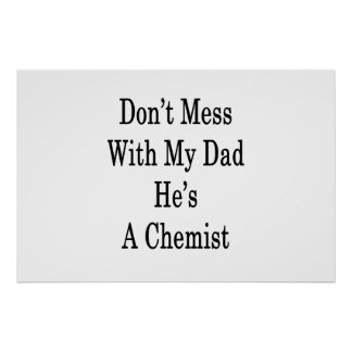 Don't Mess With My Dad He's A Chemist Poster