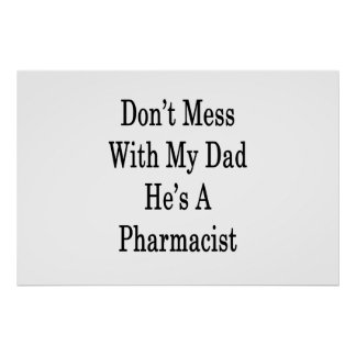 Don't Mess With My Dad He's A Pharmacist Poster