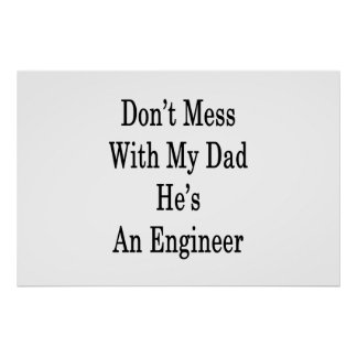 Don't Mess With My Dad He's An Engineer Poster