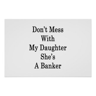 Don't Mess With My Daughter She's A Banker Poster