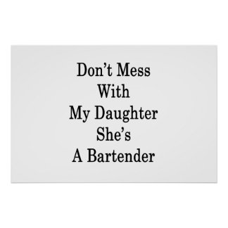 Don't Mess With My Daughter She's A Bartender Poster