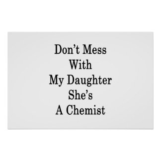 Don't Mess With My Daughter She's A Chemist Poster