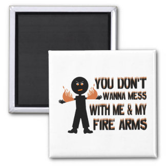 Don't Mess With My Fire Arms Magnet