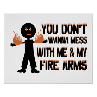 Don't Mess With My Fire Arms Poster