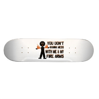 Don't Mess With My Fire Arms Skateboard