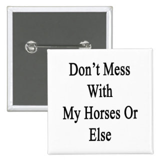 Don't Mess With My Horses Or Else 2 Inch Square Button