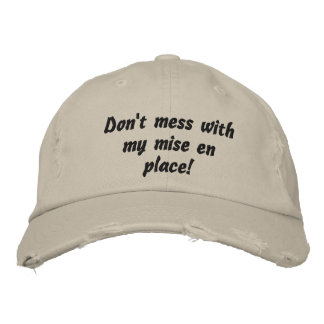 Don't mess with my mise en place! Chef Cook Embroidered Baseball Caps