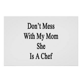 Don't Mess With My Mom She Is A Chef Poster