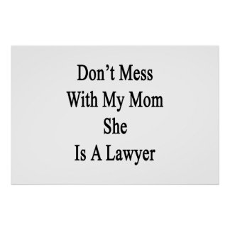 Don't Mess With My Mom She Is A Lawyer Poster