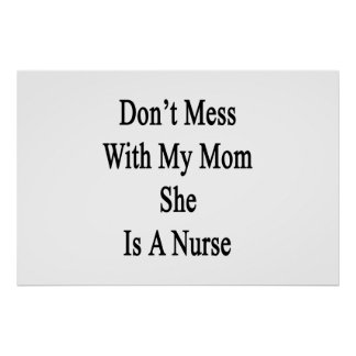 Don't Mess With My Mom She Is A Nurse Poster