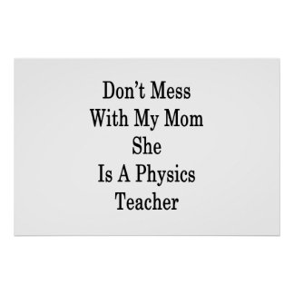 Don't Mess With My Mom She Is A Physics Teacher Poster