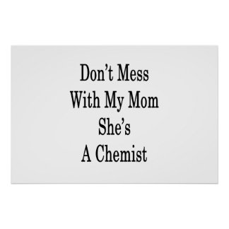 Don't Mess With My Mom She's A Chemist Poster