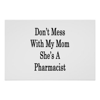 Don't Mess With My Mom She's A Pharmacist Poster