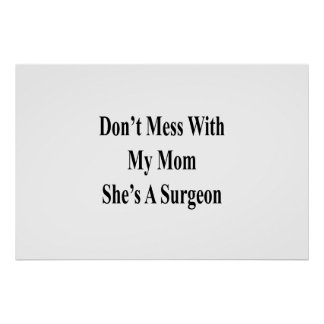 Don't Mess With My Mom She's A Surgeon Poster