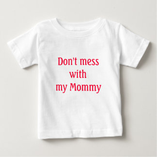Don't mess with my Mommy Baby T-Shirt