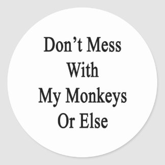 Don't Mess With My Monkeys Or Else Classic Round Sticker