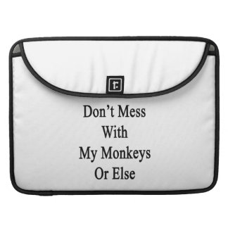 Don't Mess With My Monkeys Or Else MacBook Pro Sleeves