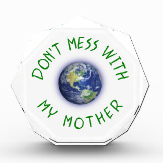 Don't Mess With My Mother Earth Acrylic Award