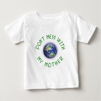 Don't Mess With My Mother Earth Baby T-Shirt